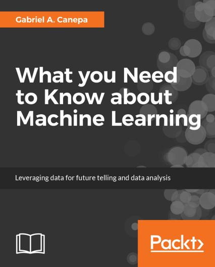 Packt free ebooks what you need to know about machine learning by gabriela a canepa fandeluxe Image collections